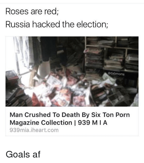 Dab: Roses are red;  Russia hacked the election;  @dab moms  Man Crushed To Death By Six Ton Porn  Magazine Collection 1939 MIA  93 9mia.iheart.com Goals af