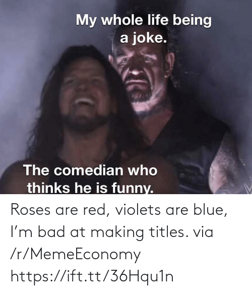 Bad, Blue, and Red: Roses are red, violets are blue, I'm bad at making titles. via /r/MemeEconomy https://ift.tt/36Hqu1n