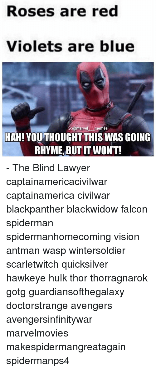 Lawyer, Memes, and Hulk: Roses are red  Violets are blue  IG:@marve  memes  HAH! YOUTHOUGHT THIS WAS GOING  RHYME, BUT IT WON'T! - The Blind Lawyer captainamericacivilwar captainamerica civilwar blackpanther blackwidow falcon spiderman spidermanhomecoming vision antman wasp wintersoldier scarletwitch quicksilver hawkeye hulk thor thorragnarok gotg guardiansofthegalaxy doctorstrange avengers avengersinfinitywar marvelmovies makespidermangreatagain spidermanps4
