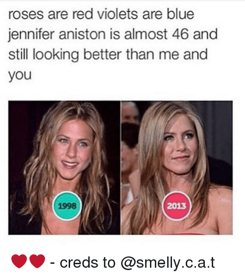 Rose Are Red Violets Are Blue: roses are red violets are blue  jennifer aniston is almost 46 and  still looking better than me and  you  1998  2013 ❤❤ - creds to @smelly.c.a.t