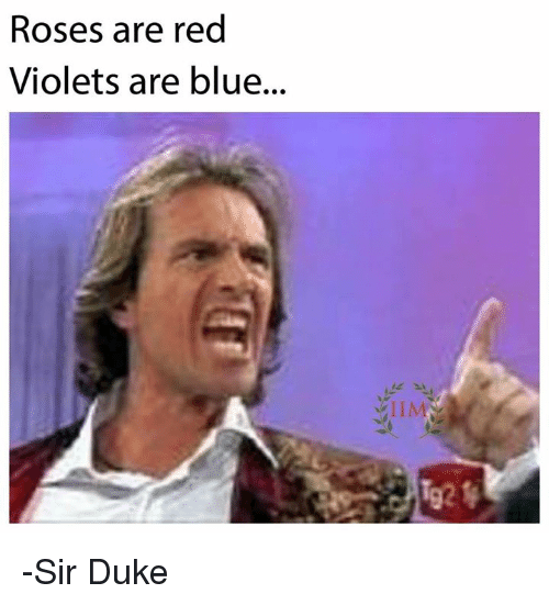 Memes, Blue, and Duke: Roses are red  Violets are blue...  LIM -Sir Duke