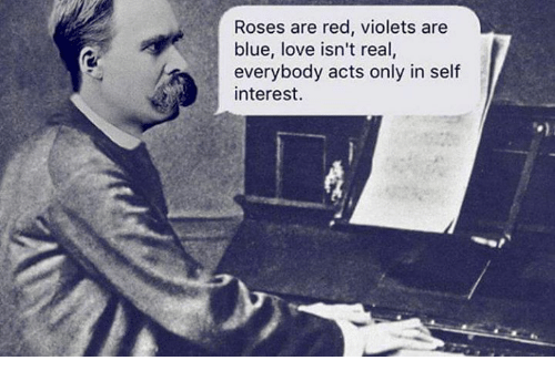 Love, Memes, and Blue: Roses are red, violets are  blue, love isn't real,  everybody acts only in self  interest.