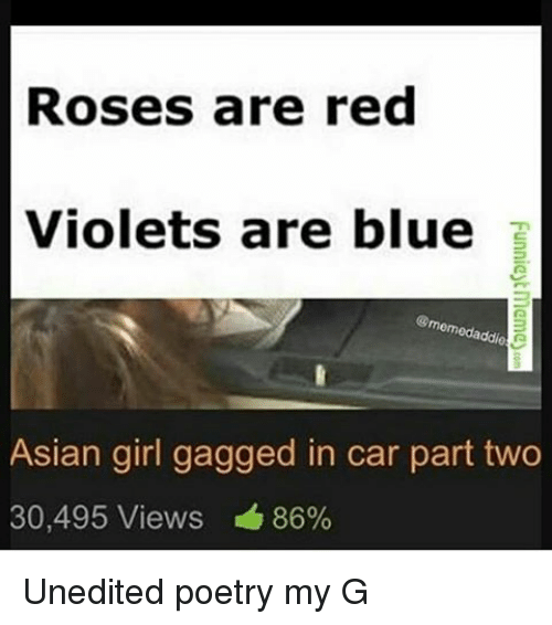 Asian, Memes, and Asian Girl: Roses are red  Violets are blue  mem  Asian girl gagged in car part two  30,495 Views 86% Unedited poetry my G