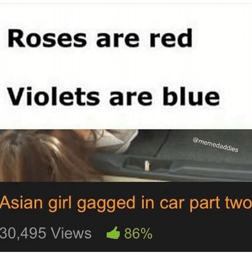 Asian, Blue, and Girl: Roses are red  Violets are blue  @memedaddi  ies  Asian girl gagged in car part two  30,495 Views 86%