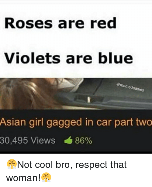Asian, Respect, and Blue: Roses are red  Violets are blue  @memedaddie  es  Asian girl gagged in car part two  30,495 Views 86%
