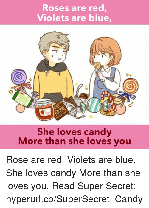 Memes, 🤖, and Violet: Roses are red  Violets are blue,  She loves candy  More than she loves you Rose are red,  Violets are blue,  She loves candy More than she loves you.   Read Super Secret: hyperurl.co/SuperSecret_Candy