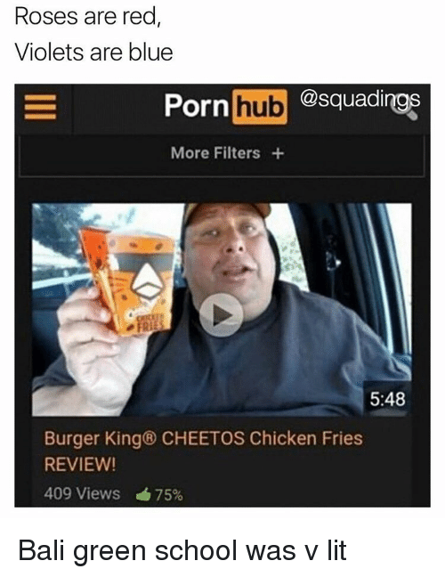 Rose Are Red Violets Are Blue: Roses are red  Violets are blue  @squadirogs  Porn  hub  More Filters  5:48  Burger King® CHEETOS Chicken Fries  REVIEW!  409 Views 75% Bali green school was v lit