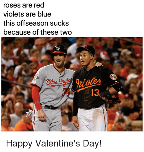 violets are blue: roses are red  violets are blue  this offseason sucks  because of these two  413 Happy Valentine's Day!