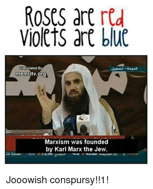 Rose Are Red Violets Are Blue: ROSES are red  Violets are blue  Translated By  memritv.org  Marxism was founded  by Karl Marx the Jew. Jooowish conspursy!!1!