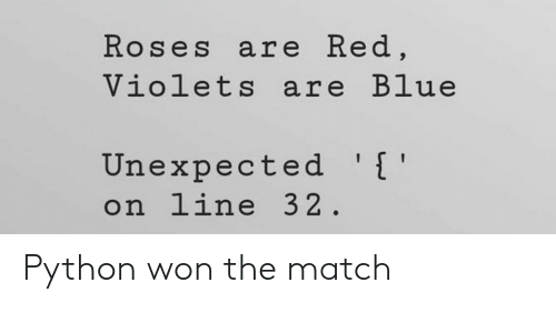violets are blue: Roses are Red,  Violets are Blue  Unexpected '[  on line 32 Python won the match