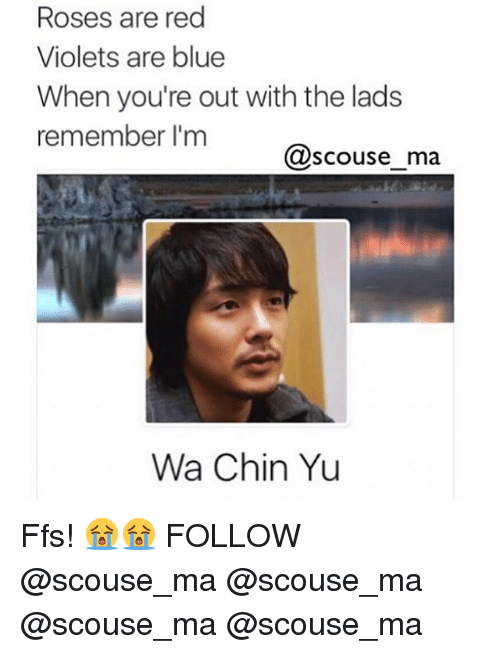 Memes, Blue, and 🤖: Roses are red  Violets are blue  When you're out with the lads  remember I'm  Dscouse_ma  Wa Chin Yu Ffs! 😭😭 FOLLOW @scouse_ma @scouse_ma @scouse_ma @scouse_ma