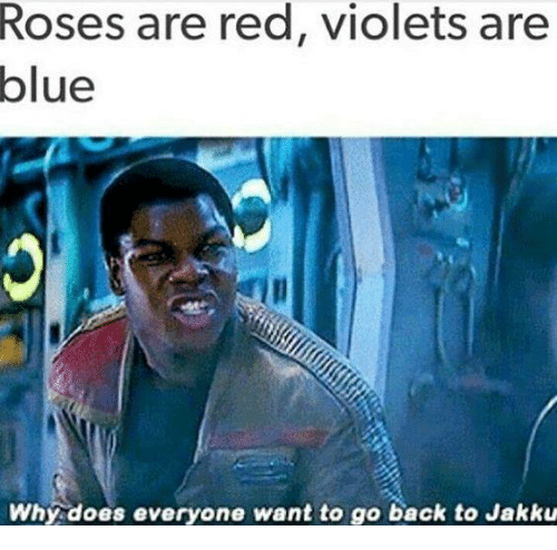 Jakku, Star Wars, and Rose: Roses are red, violets are  blue  Why does everyone want to go back to Jakku