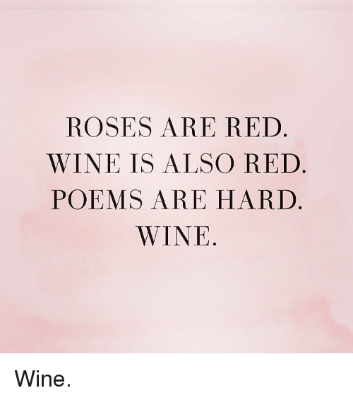 25 Best Memes About Roses Are Red Wine Is Also Red