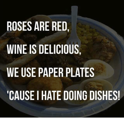 Dank, Wine, and 🤖: ROSES ARE RED,  WINE IS DELICIOUS,  WE USE PAPER PLATES  CAUSE I HATE DOING DISHES