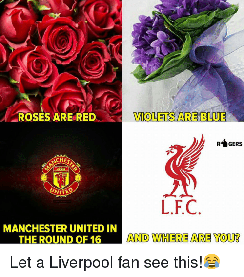 Manchester United: ROSES ARERED  TOLETS ARE BLUE  RGERS  CHEST  L.F.C  MANCHESTER UNITED IN  THE ROUND OF 16  AND WHERE ARE YOUB Let a Liverpool fan see this!😂