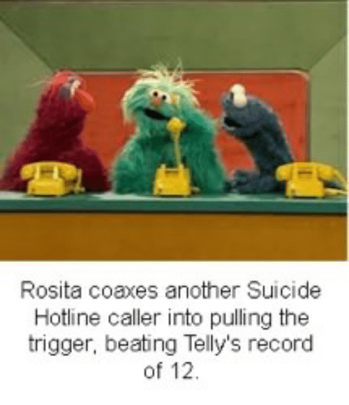 Record, Suicide, and Another: Rosita coaxes another Suicide  Hotline caller into pulling the  trigger, beating Telly's record  of 12