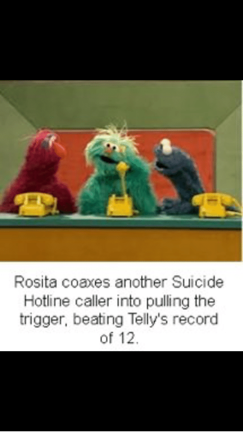Record, Suicide, and Another: Rosita coaxes another Suicide  Hotline caller into pulling the  trigger, beating Telly's record  of 12.