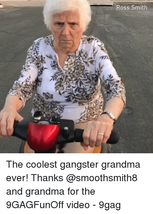 9gag, Grandma, and Memes: Ross Smith The coolest gangster grandma ever! Thanks @smoothsmith8 and grandma for the 9GAGFunOff video - 9gag
