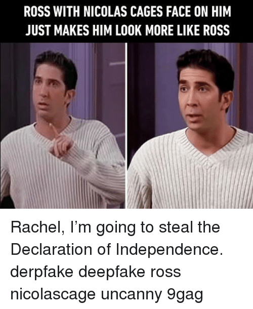 Declaration of Independence: ROSS WITH NICOLAS CAGES FACE ON HIM  JUST MAKES HIM LOOK MORE LIKE ROSS Rachel, I'm going to steal the Declaration of Independence.⠀ derpfake deepfake ross nicolascage uncanny 9gag
