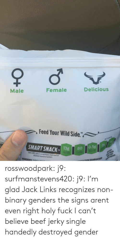 gender: rosswoodpark:  j9:  surfmanstevens420:  j9:  I'm glad Jack Links recognizes non-binary genders  the signs arent even right  holy fuck   I can't believe beef jerky single handedly destroyed gender