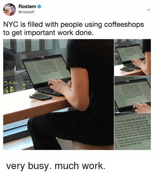 Work, Relatable, and Nyc: Rostam  @matsoR  NYC is filled with people using coffeeshops  to get important work done. very busy. much work.