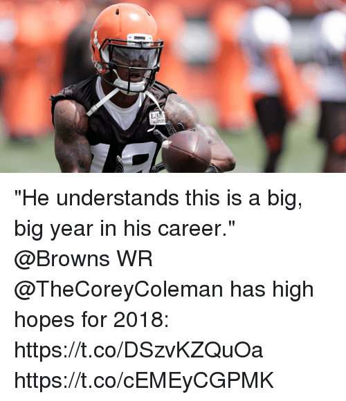 "Memes, Browns, and 🤖: ROWNS  Ll ""He understands this is a big, big year in his career.""  @Browns WR @TheCoreyColeman has high hopes for 2018: https://t.co/DSzvKZQuOa https://t.co/cEMEyCGPMK"