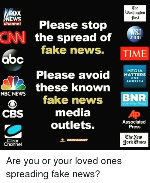 Memes, Cbs, and Nbc News: Rox  lWashington  ost  EWS  channel  Please stop  the spread of  .com  fake news.  TIME  aoC  Please avoid  MEDIA  MATTERS  FOR  AMERICA  these known  fake news  BNR  NBC NEWS  media  CBS  Associated  outlets.  Press  the New  Clear  llork Times  Channel Are you or your loved ones spreading fake news?