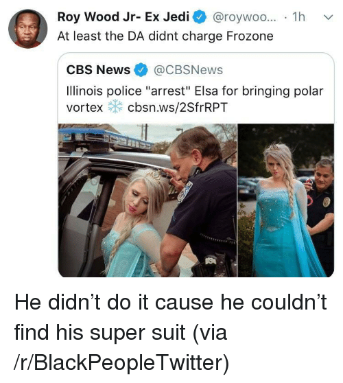 "Frozone: Roy Wood Jr- Ex Jedi @roywoo... 1h v  At least the DA didnt charge Frozone  CBS News@CBSNews  Ilinois police ""arrest"" Elsa for bringing polar  vortex cbsn.ws/2SfrRPT He didn't do it cause he couldn't find his super suit (via /r/BlackPeopleTwitter)"
