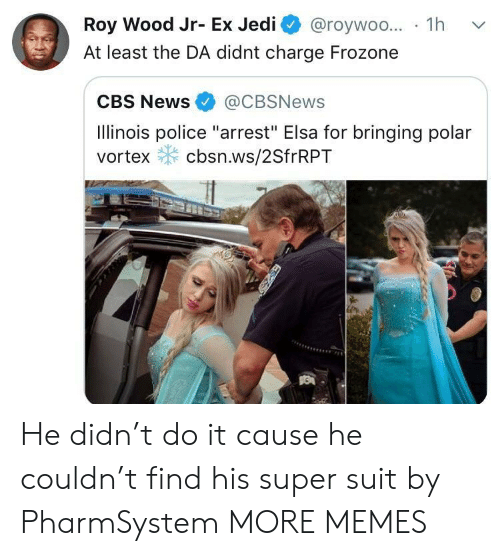 "Frozone: Roy Wood Jr- Ex Jedi @roywoo... 1h v  At least the DA didnt charge Frozone  CBS News@CBSNews  Ilinois police ""arrest"" Elsa for bringing polar  vortex cbsn.ws/2SfrRPT He didn't do it cause he couldn't find his super suit by PharmSystem MORE MEMES"