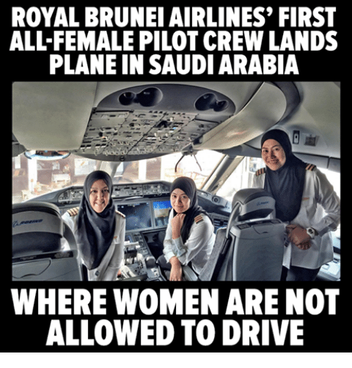 Driving, Memes, and Drive: ROYAL BRUNEI AIRLINES' FIRST  ALLFEMALE PILOT CREW LANDS  PLANE IN SAUDI ARABIA  WHERE WOMEN ARE NOT  ALLOWED TO DRIVE