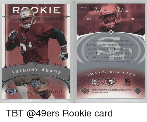 Leverage: RPKIE  165  Ed in s  DT  91  35  ngth and  leverage Adams routinely made his way  into the opponen  stint at  he can be a cement post in the middle and  shut down the inside running lanes  2 003  ANTHONY ADA  03 ◆ 2ND ROUND 57  FLARES TBT @49ers Rookie card
