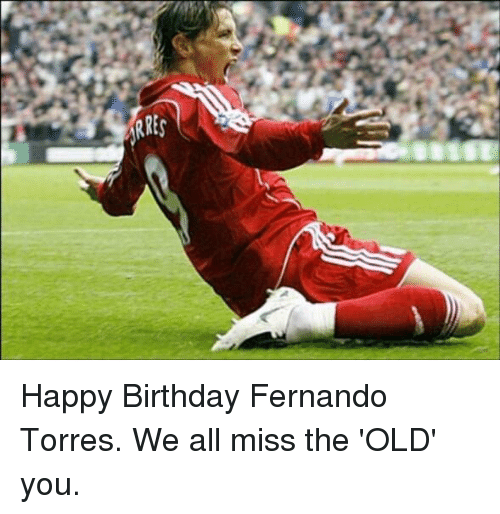 RRES Happy Birthday Fernando Torres We All Miss The 'OLD