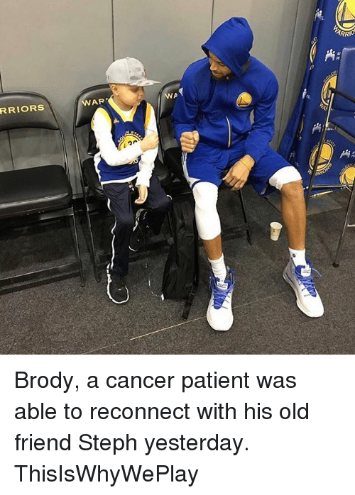 Basketball, Golden State Warriors, and Sports: RRIORS  AP Brody, a cancer patient was able to reconnect with his old friend Steph yesterday. ThisIsWhyWePlay