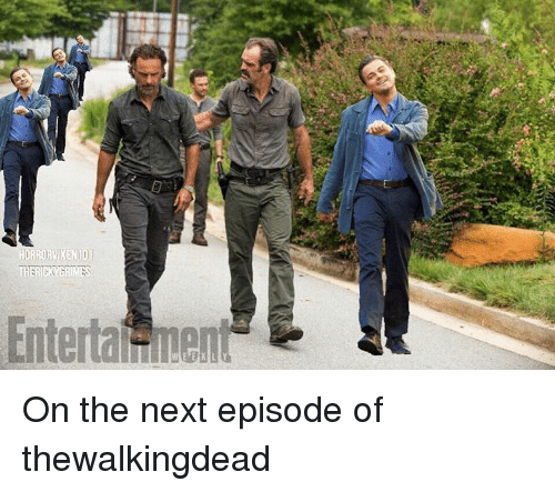 Memes, The Next Episode, and 🤖: RRORV EN10  THERICOGRINES On the next episode of thewalkingdead