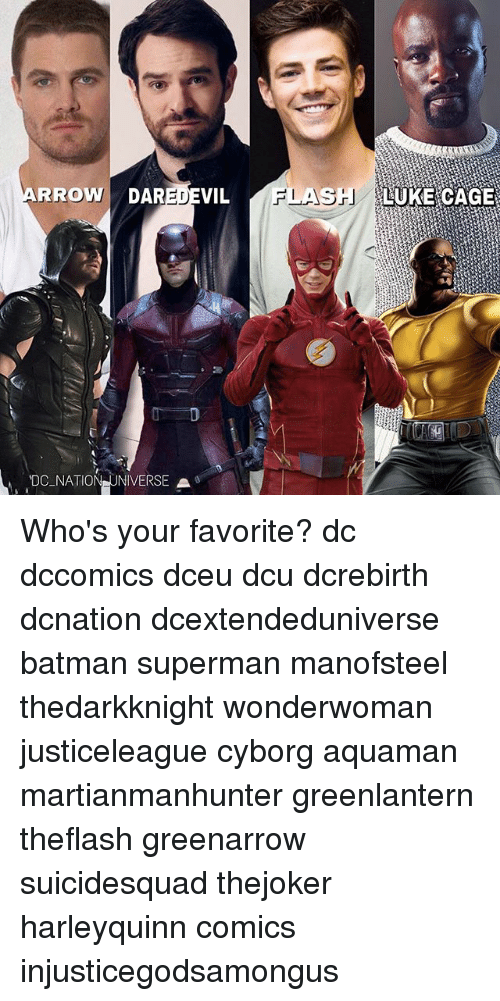 Supermane: RROW DAREDEVIL  FLASH  LUKE CAGE  DC NATION UNIVERSE A Who's your favorite? dc dccomics dceu dcu dcrebirth dcnation dcextendeduniverse batman superman manofsteel thedarkknight wonderwoman justiceleague cyborg aquaman martianmanhunter greenlantern theflash greenarrow suicidesquad thejoker harleyquinn comics injusticegodsamongus