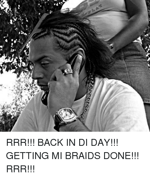 Braids, Memes, and Back: RRR!!! BACK IN DI DAY!!! GETTING MI BRAIDS DONE!!! RRR!!!