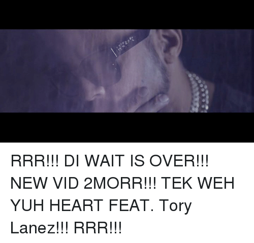 Memes, 🤖, and Feat: RRR!!! DI WAIT IS OVER!!! NEW VID 2MORR!!! TEK WEH YUH HEART FEAT. Tory Lanez!!! RRR!!!