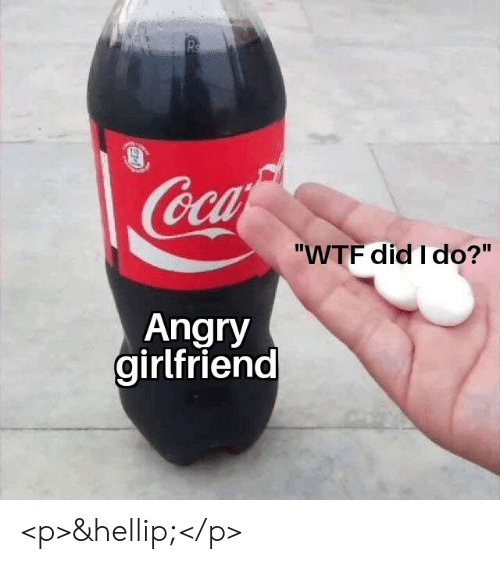 """Angry Girlfriend: Rs  Coca  """"WTF did I do?""""  Angry  girlfriend <p>&hellip;</p>"""