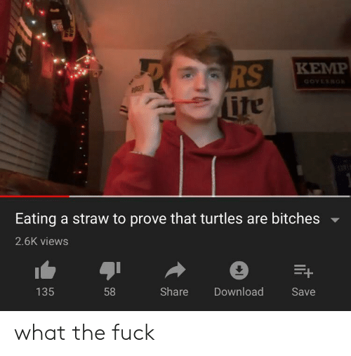 straw: RS  ite  KEMP  GOVERNO  RGE  Eating a straw to prove that turtles are bitches  2.6K views  E+  135  58  Share  Download  Save what the fuck