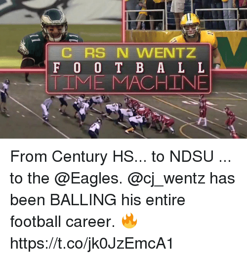 Philadelphia Eagles, Football, and Memes: RS N WENTZ  F 0 0 T B A L L  IME MACHINE From Century HS... to NDSU ... to the @Eagles.  @cj_wentz has been BALLING his entire football career. 🔥 https://t.co/jk0JzEmcA1