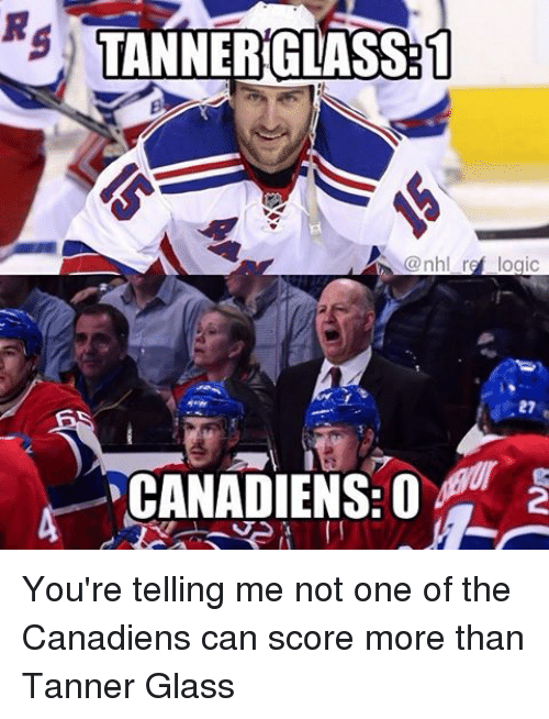 Memes, National Hockey League (NHL), and 🤖: Rs TANNERGLASSR1  @nhl r  OgiC  CANADIENS: O You're telling me not one of the Canadiens can score more than Tanner Glass