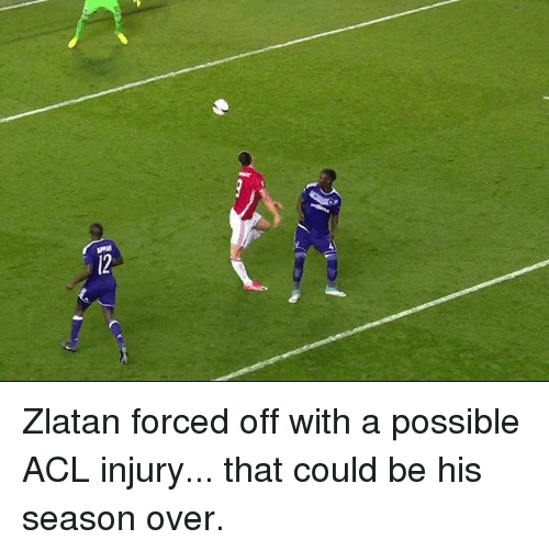 acls: RSN. Zlatan forced off with a possible ACL injury... that could be his season over.