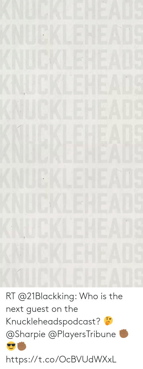 Guest: RT @21Blackking: Who is the next guest on the Knuckleheadspodcast? 🤔 @Sharpie @PlayersTribune ✊🏾😎✊🏾 https://t.co/OcBVUdWXxL