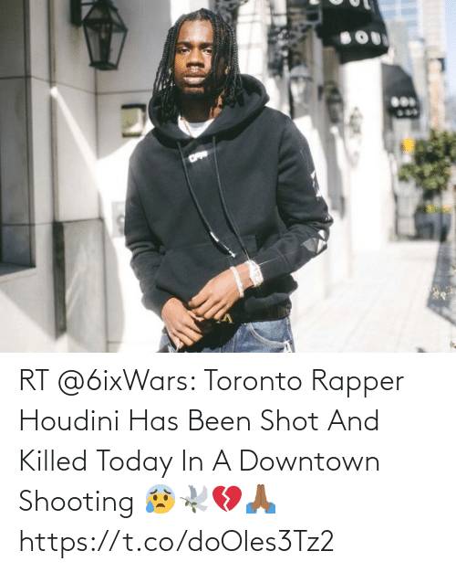Has Been: RT @6ixWars: Toronto Rapper Houdini Has Been Shot And Killed Today In A Downtown Shooting 😰🕊💔🙏🏾 https://t.co/doOles3Tz2