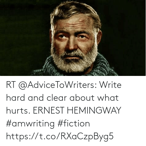 Write: RT @AdviceToWriters: Write hard and clear about what hurts.  ERNEST HEMINGWAY  #amwriting #fiction https://t.co/RXaCzpByg5