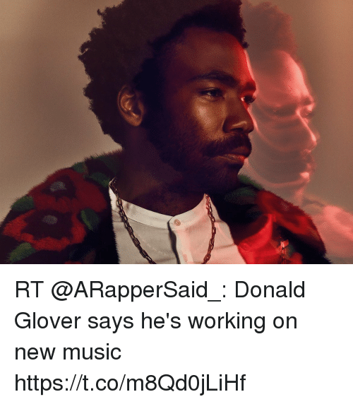Donald Glover, Memes, and Music: RT @ARapperSaid_: Donald Glover says he's working on new music https://t.co/m8Qd0jLiHf