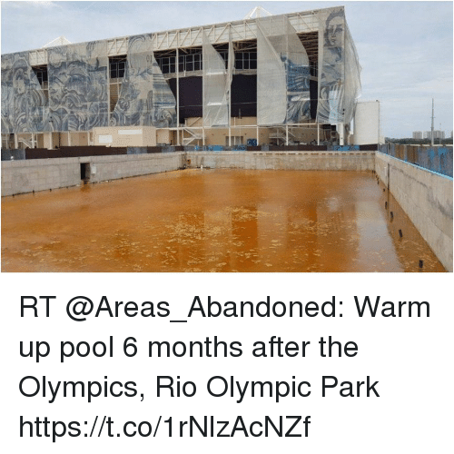 Memes, Pool, and Olympics: RT @Areas_Abandoned: Warm up pool 6 months after the Olympics, Rio Olympic Park https://t.co/1rNlzAcNZf