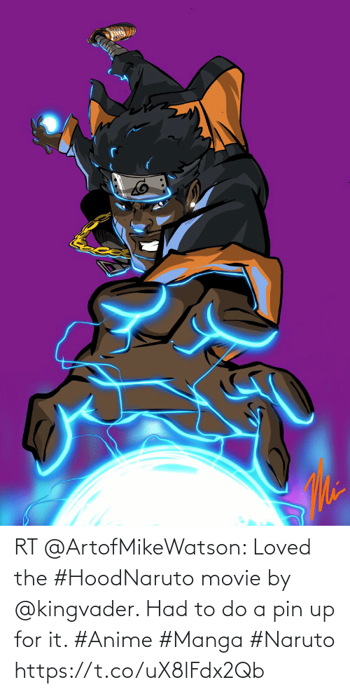 Naruto: RT @ArtofMikeWatson: Loved the #HoodNaruto movie by @kingvader. Had to do a pin up for it. #Anime #Manga #Naruto https://t.co/uX8lFdx2Qb