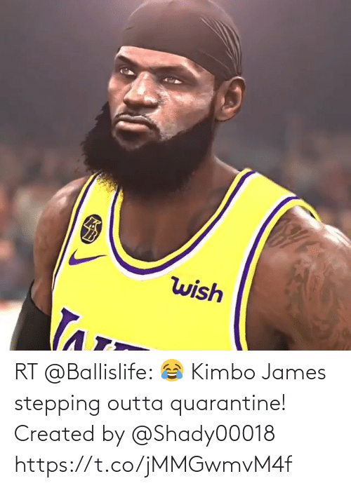 Outta: RT @Ballislife: 😂 Kimbo James stepping outta quarantine!     Created by @Shady00018 https://t.co/jMMGwmvM4f
