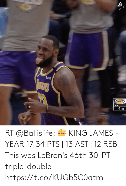 triple double: RT @Ballislife: 👑 KING JAMES - YEAR 17 34 PTS | 13 AST | 12 REB  This was LeBron's 46th 30-PT triple-double https://t.co/KUGb5C0atm